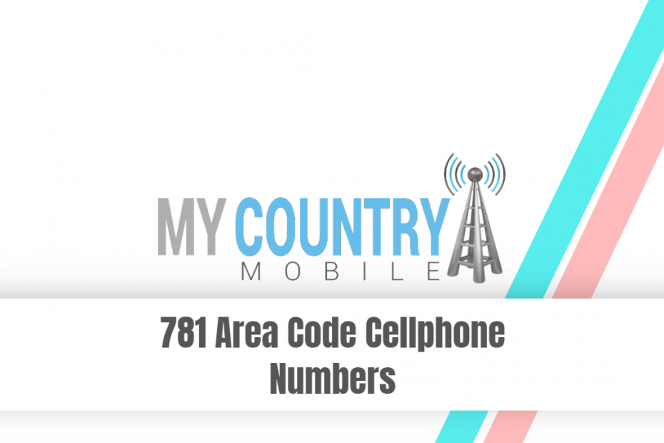 781 Area Code Cellphone Numbers - My Country Mobile
