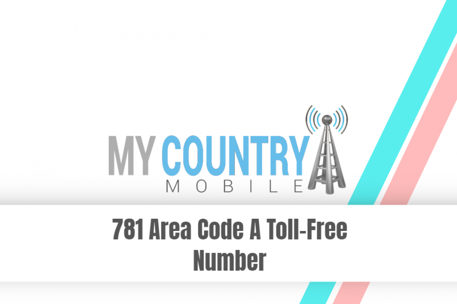 781 Area Code A Toll-Free Number - My Country Mobile
