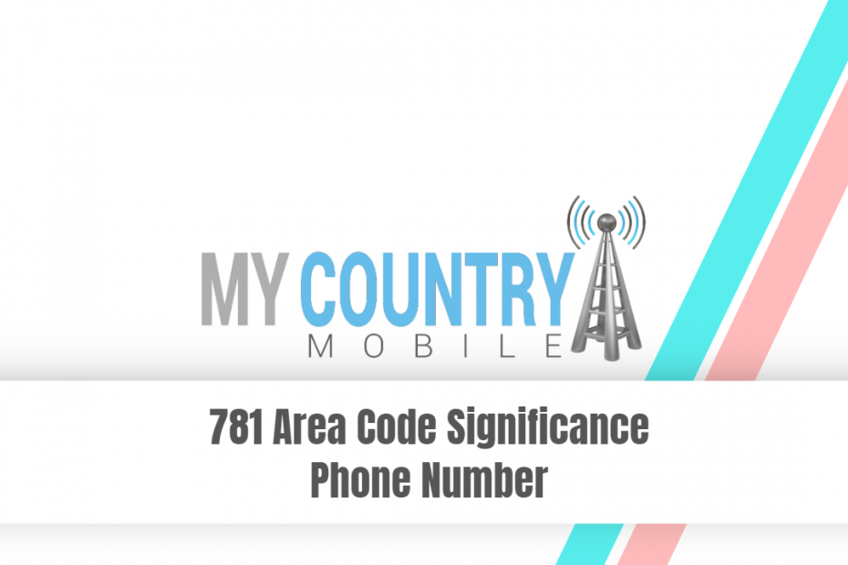 781 Area Code Significance Phone Number - My Country Mobile