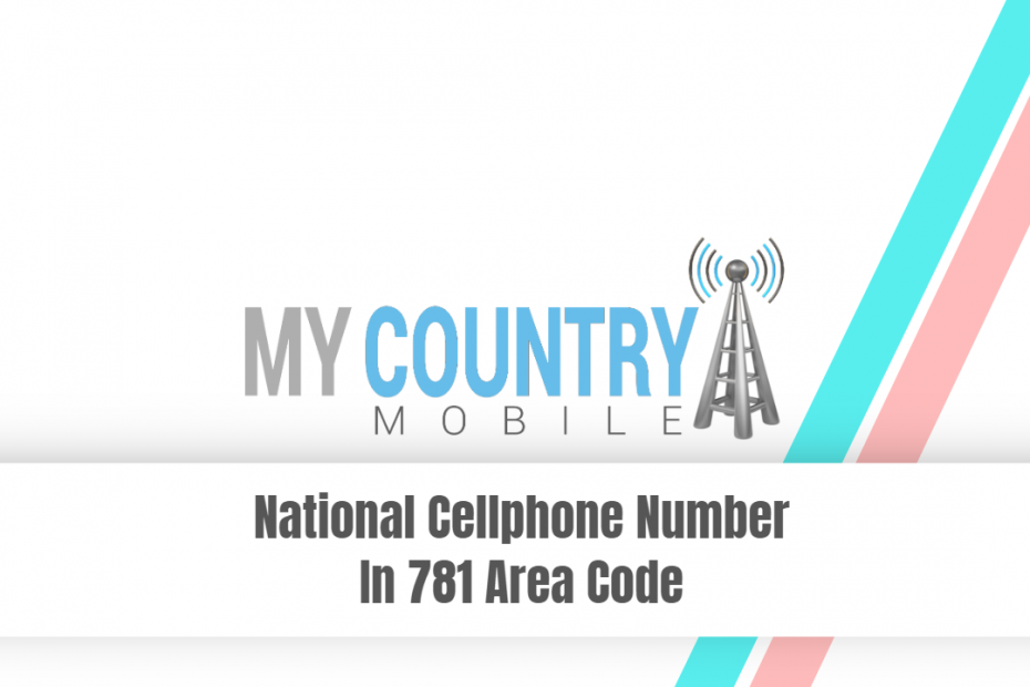 National Cellphone Number In 781 Area Code - My Country Mobile