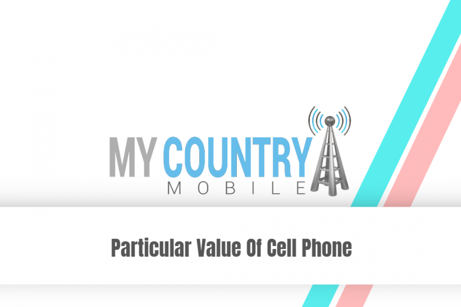 Particular Value Of Cell Phone - My Country Mobile