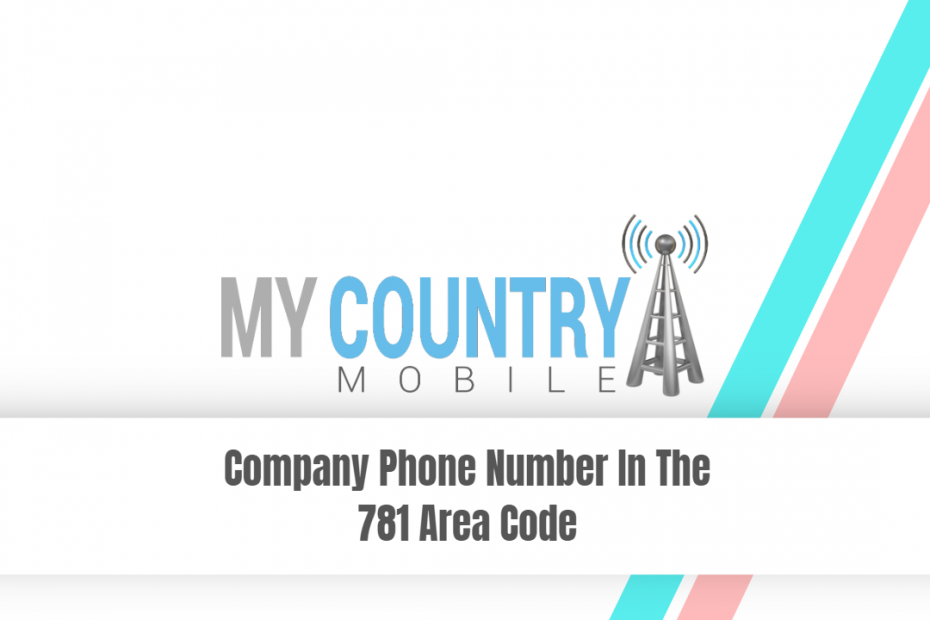 Company Phone Number In The 781 Area Code - My Country Mobile