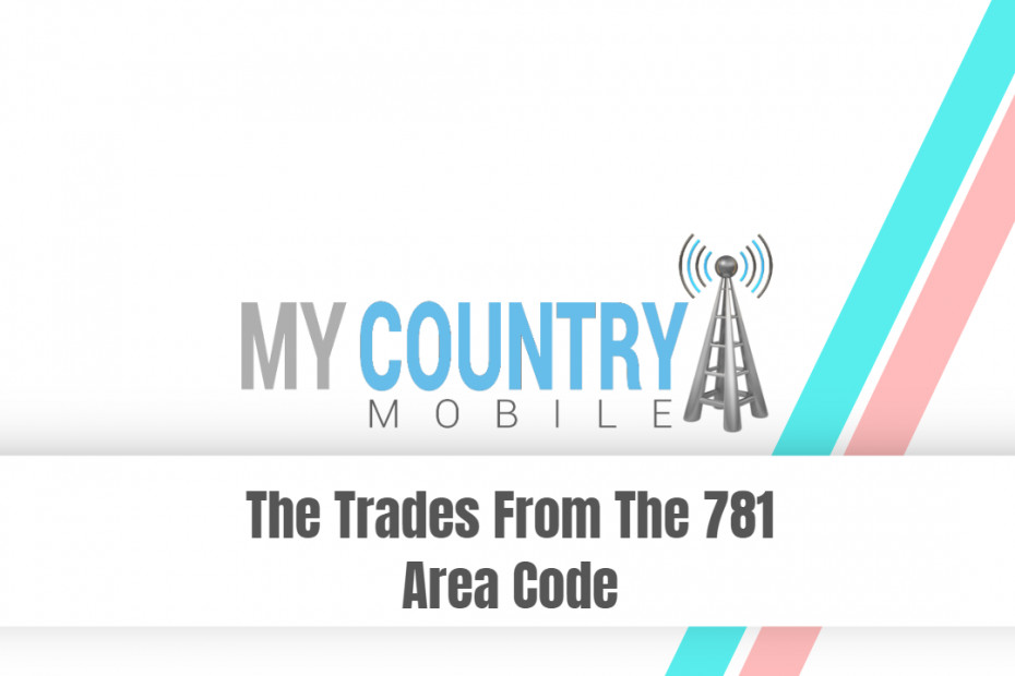 The Trades From The 781 Area Code - My Country Mobile