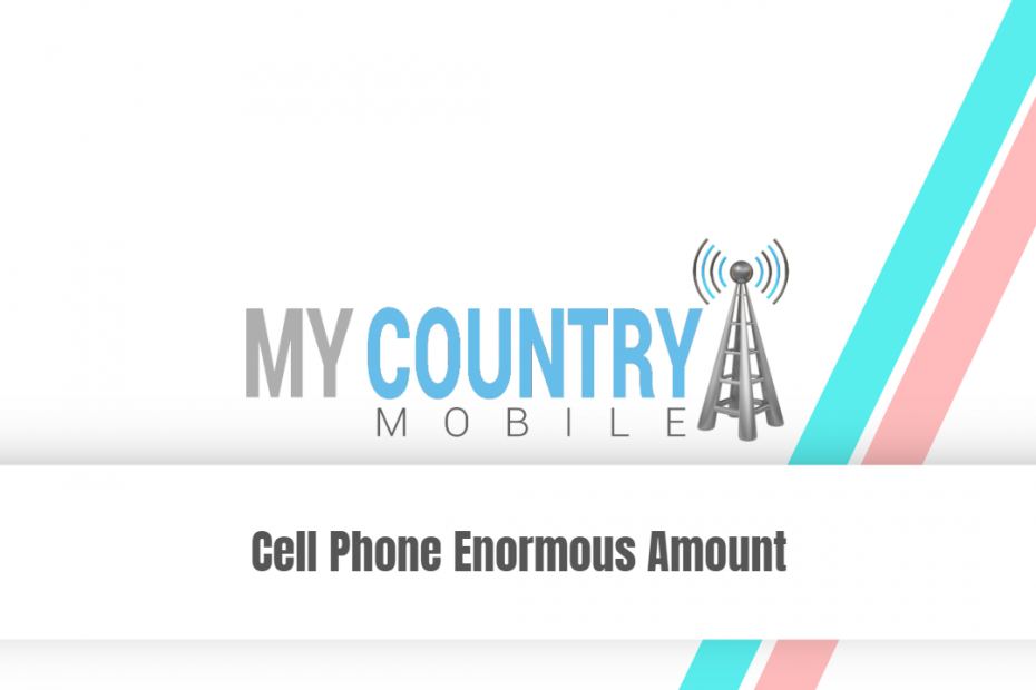 Cell Phone Enormous Amount - My Country Mobile